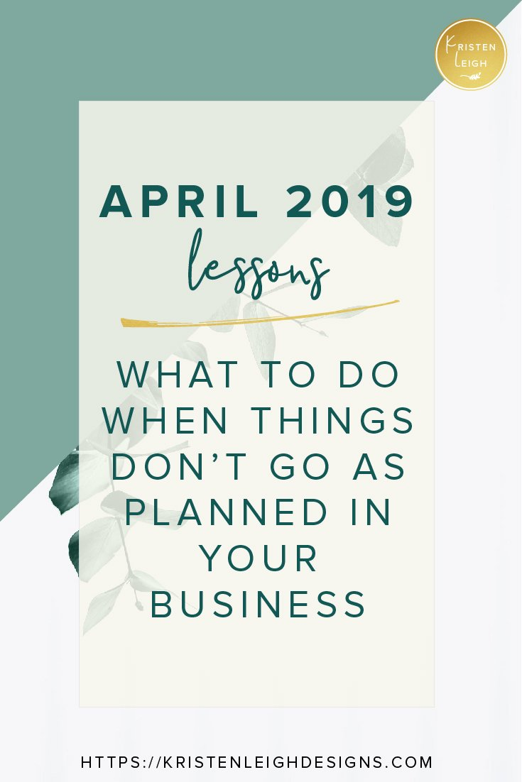 Kristen Leigh | WordPress Web Design Studio | April 2019 Recap | April 2019 Lessons | What to Do When Things Don't Go As Planned in Your Business