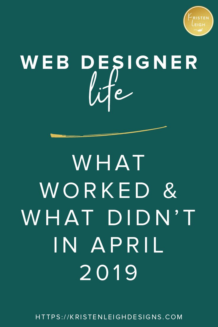 Kristen Leigh | WordPress Web Design Studio | April 2019 Recap | Web Designer Life | What Worked & What Didn't Work in April 2019