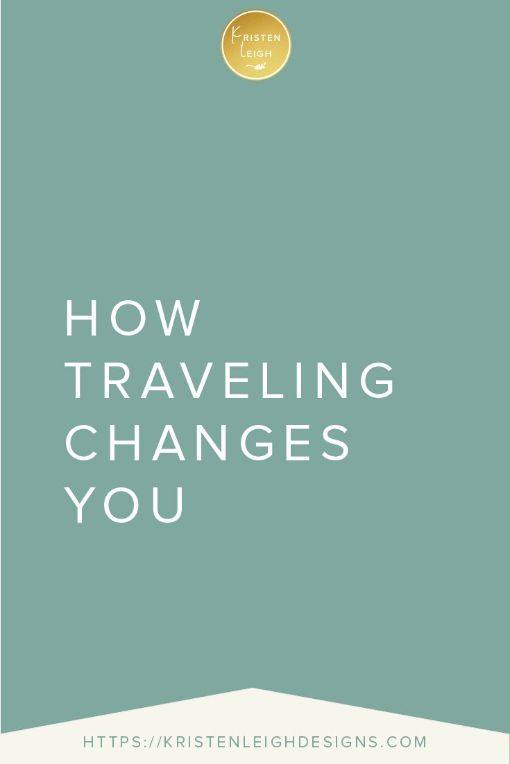 Kristen Leigh | WordPress Web Design Studio | How Traveling Changes You