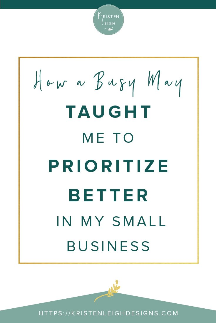 Kristen Leigh | WordPress Web Design Studio | How a Busy May Taught me to Prioritize Better in my Small Business