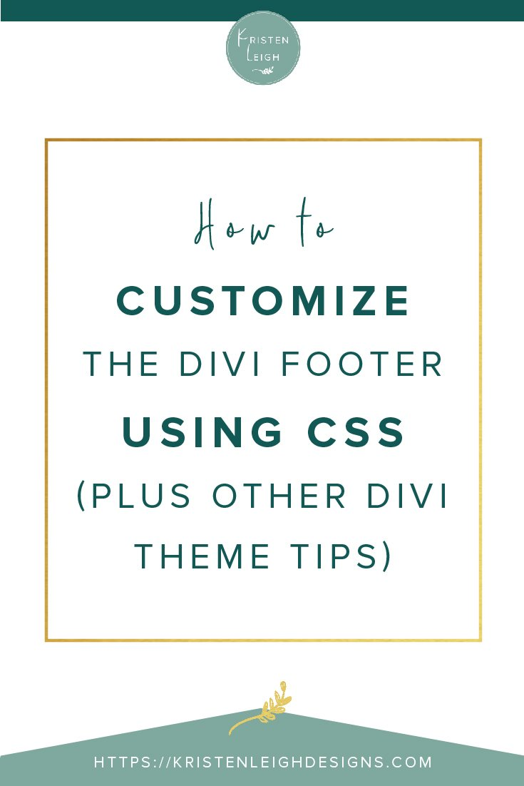 Kristen Leigh | WordPress Web Design Studio | How to Customize the Divi Footer Using CSS (Plus Other Divi Theme Tips)