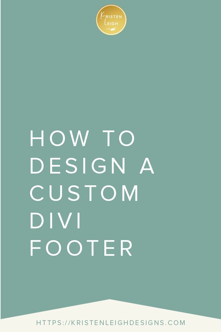 Kristen Leigh | WordPress Web Design Studio | How to Design a Custom Divi Footer