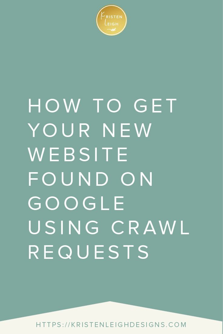 Kristen Leigh | WordPress Web Design Studio | How to Get Your New Website Found on Google Using Crawl Requests