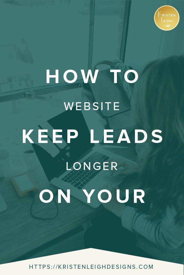 Kristen Leigh | WordPress Web Design Studio | How to Keep Leads on Your Website Longer