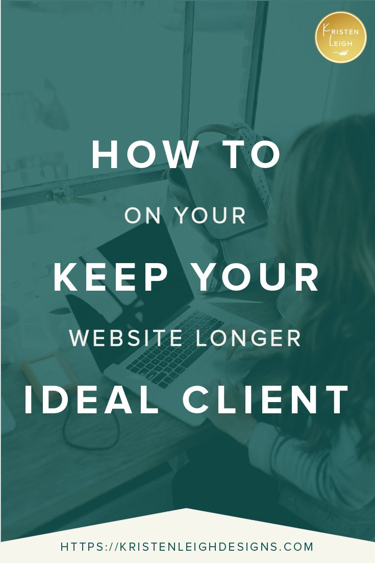 Kristen Leigh | WordPress Web Design Studio | How to Keep Your Ideal Client on Your Website Longer