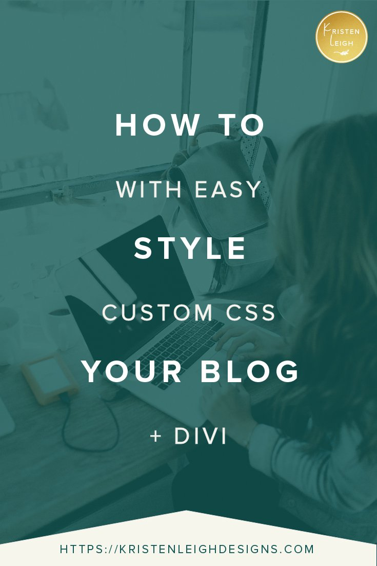 Kristen Leigh | WordPress Web Design Studio | How to Style Your Blog with Easy Custom CSS + Divi