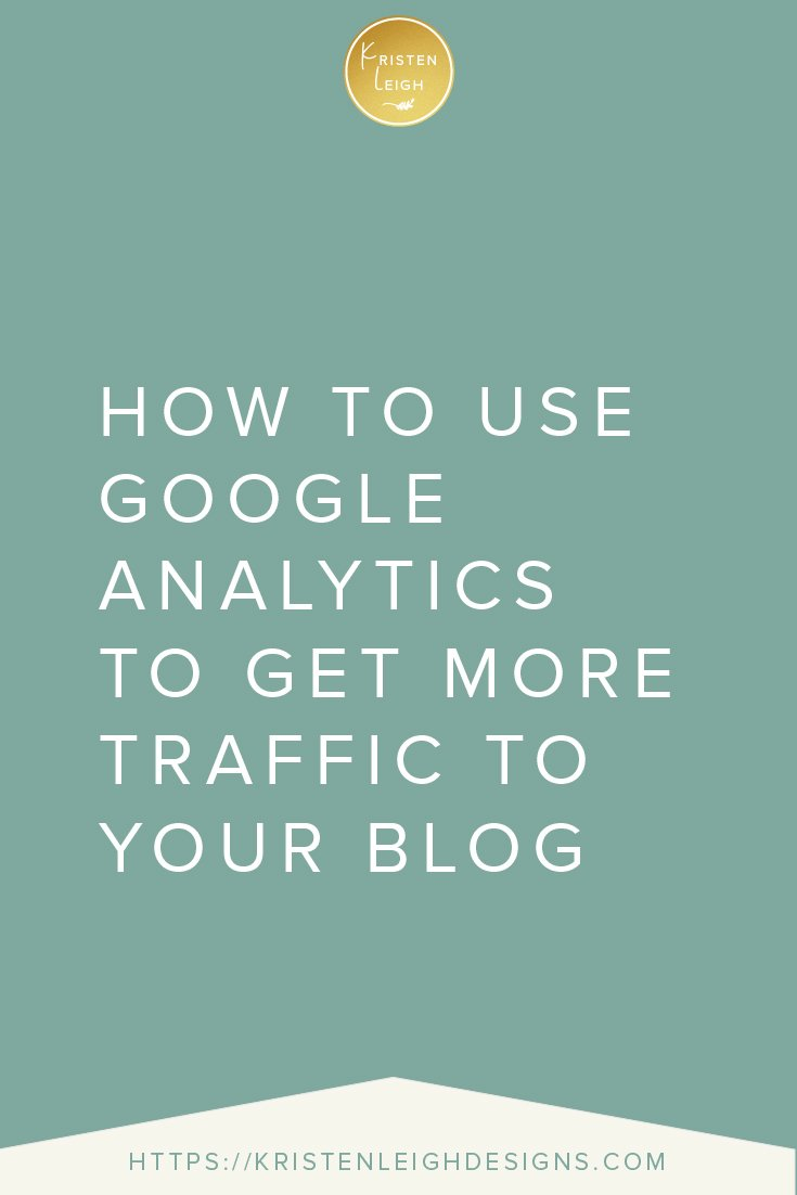 Kristen Leigh | WordPress Web Design Studio | How to Use Google Analytics to Get More Traffic to Your Blog