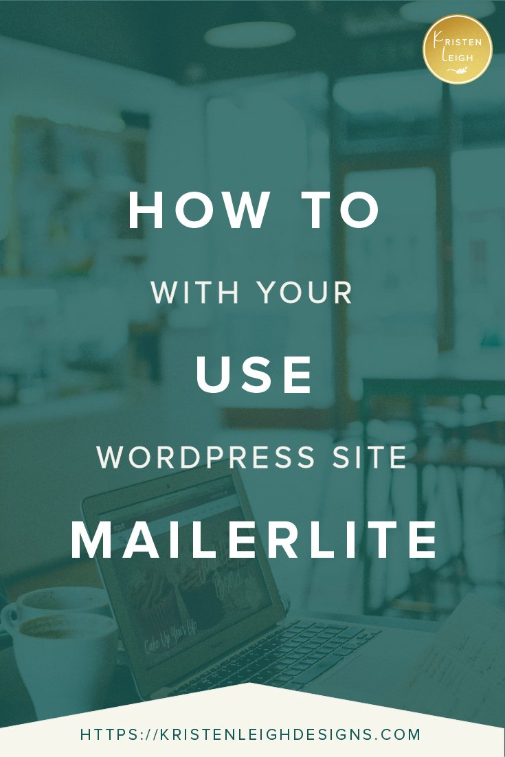 Kristen Leigh | WordPress Web Design Studio | How to Use MailerLite with Your WordPress Site
