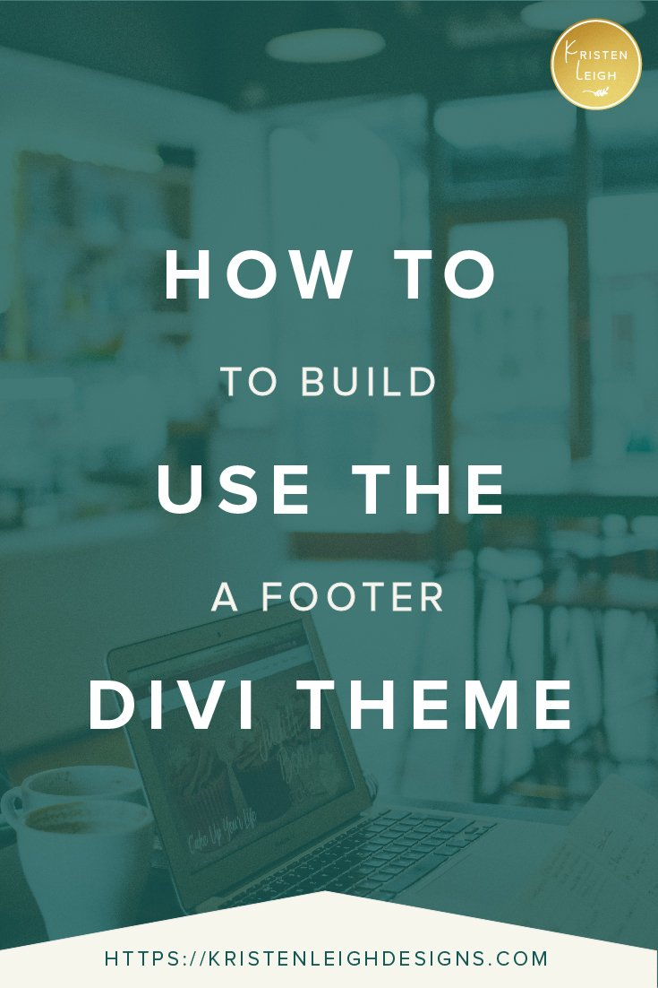 Kristen Leigh | WordPress Web Design Studio | How to Use the Divi Theme to Build a Footer