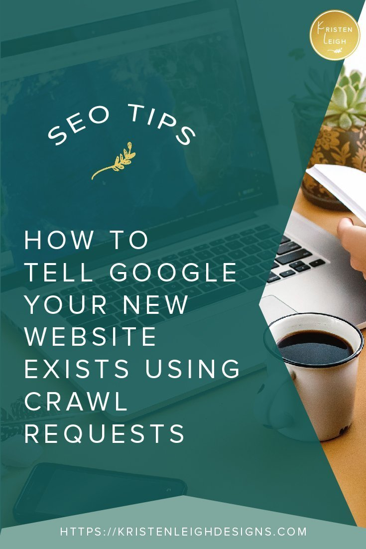 Kristen Leigh | WordPress Web Design Studio | SEO Tips How to Tell Google Your New Website Exists Using Crawl Requests