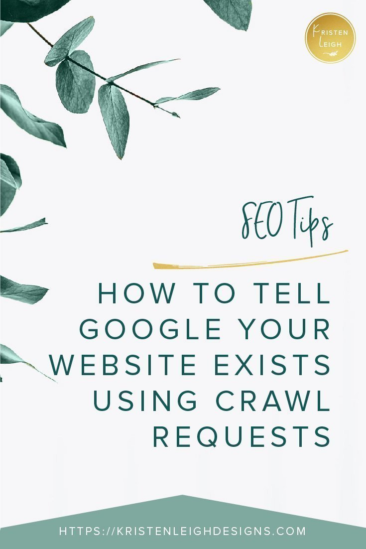 Kristen Leigh | WordPress Web Design Studio | SEO Tips How to Tell Google Your Website Exists Using Crawl Requests
