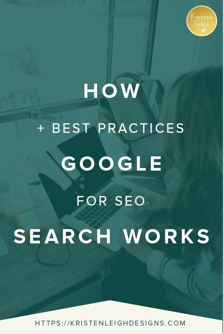 Kristen Leigh | WordPress Web Design Studio | Search Engine Optimization How Google Search Works + Best Practices for SEO