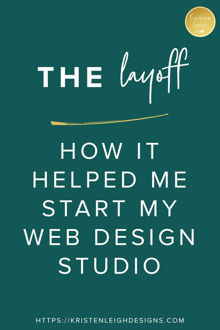 Kristen Leigh | Web Design Studio | How Getting Laid Off from Corporate Helped Me Start My Own Business