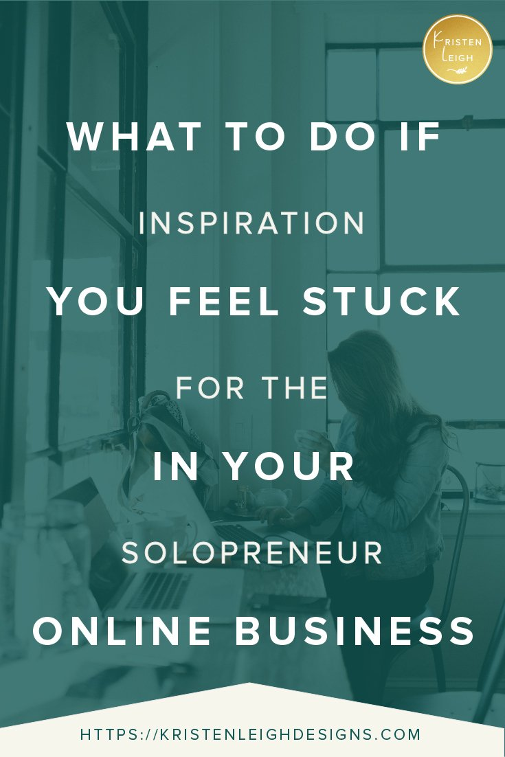 Kristen Leigh | WordPress Web Design Studio | What to Do If You Feel Stuck In Your Online Business | Inspiration for the Solopreneur