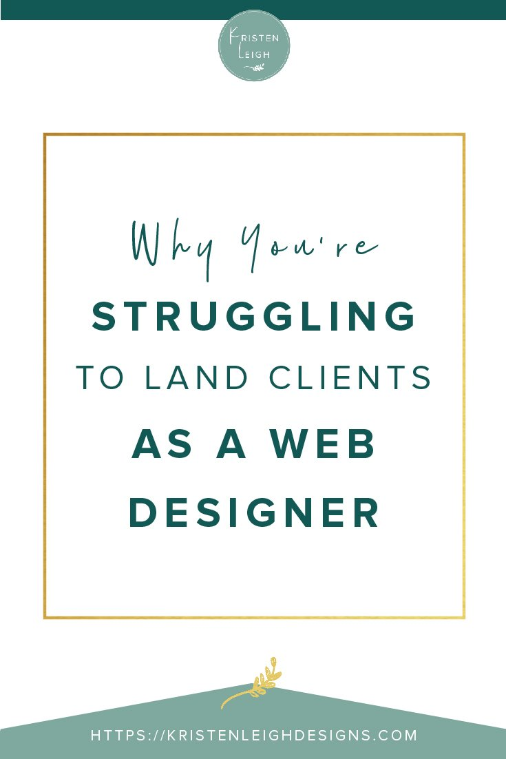 Kristen Leigh | WordPress Web Design Studio | Why You're Struggling to Land Clients as a Web Designer