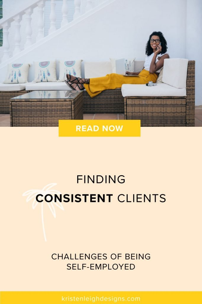 Finding Consistent Clients | Challenges of Being Self Employed Blog Post Graphic | Kristen Leigh