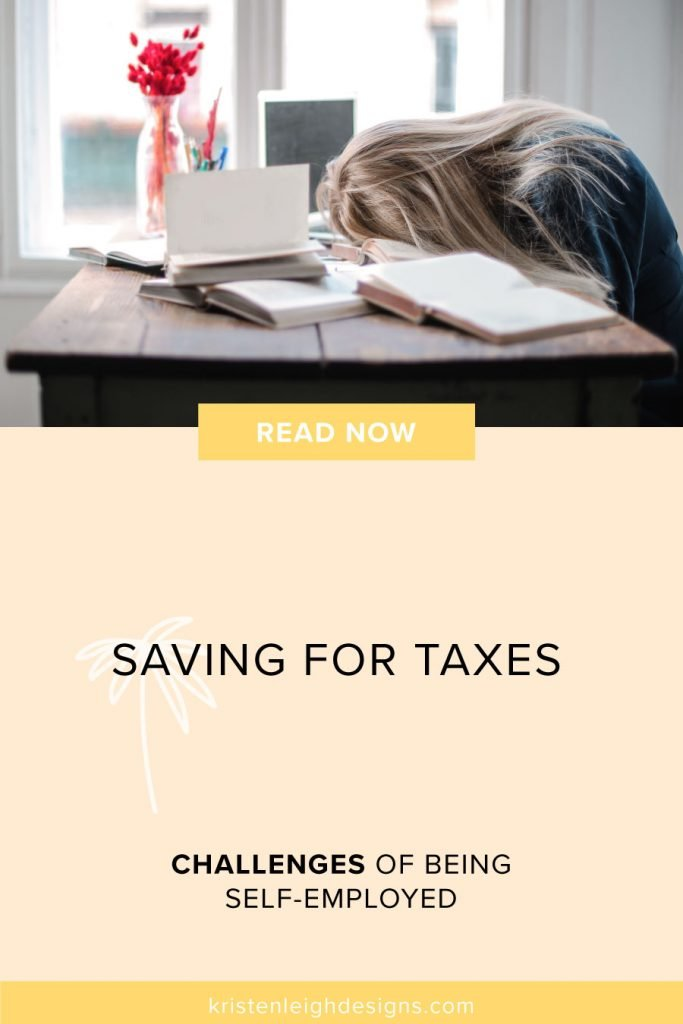 Saving for Taxes | Challenges of Being Self Employed Blog Post Graphic | Kristen Leigh